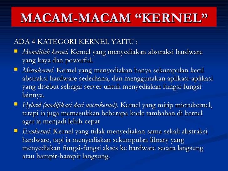 "MACAM-MACAM ""KERNEL"" <ul><li>ADA 4 KATEGORI KERNEL YAITU : </li></ul><ul><li>Monolitich kernel . Kernel yang menyediakan a..."