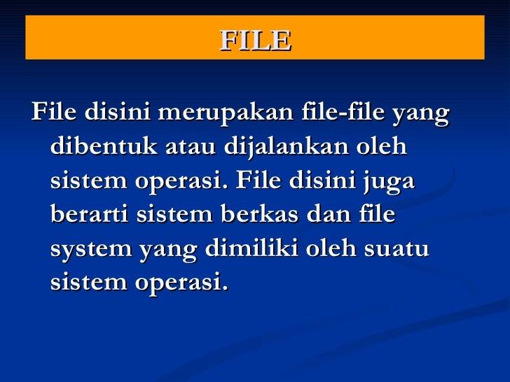 FILE <ul><li>File disini merupakan file-file yang dibentuk atau dijalankan oleh sistem operasi. File disini juga berarti s...