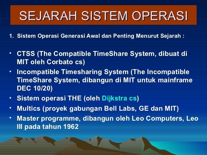 SEJARAH SISTEM OPERASI <ul><li>1.  Sistem Operasi Generasi Awal dan Penting Menurut Sejarah  : </li></ul><ul><li>CTSS (The...