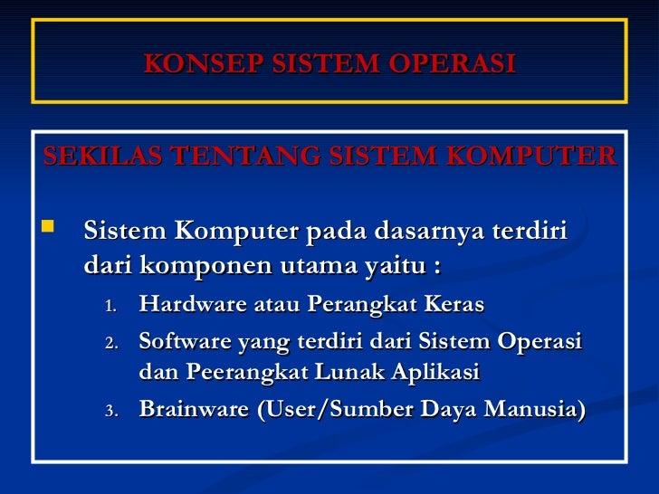 KONSEP SISTEM OPERASI <ul><li>SEKILAS TENTANG SISTEM KOMPUTER </li></ul><ul><li>Sistem Komputer pada dasarnya terdiri dari...