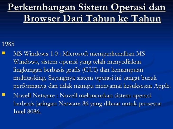 <ul><li>Perkembangan Sistem Operasi dan Browser Dari Tahun ke Tahun </li></ul><ul><li>1985 </li></ul><ul><li>MS Windows 1....