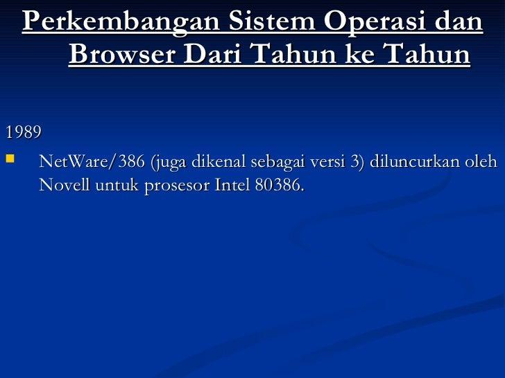 <ul><li>Perkembangan Sistem Operasi dan Browser Dari Tahun ke Tahun </li></ul><ul><li>1989 </li></ul><ul><li>NetWare/386 (...
