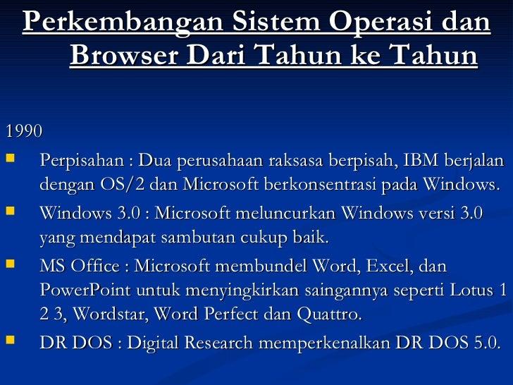 <ul><li>Perkembangan Sistem Operasi dan Browser Dari Tahun ke Tahun </li></ul><ul><li>1990 </li></ul><ul><li>Perpisahan : ...