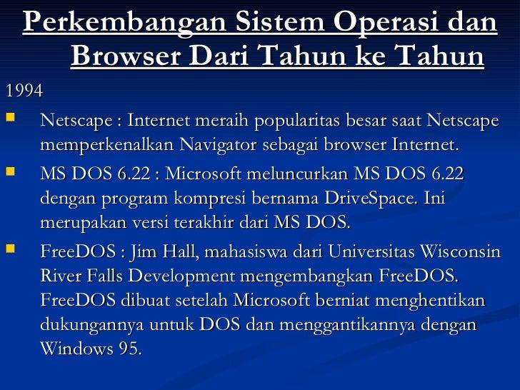 <ul><li>Perkembangan Sistem Operasi dan Browser Dari Tahun ke Tahun </li></ul><ul><li>1994 </li></ul><ul><li>Netscape : In...