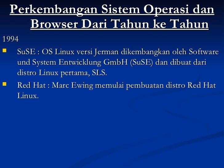 <ul><li>Perkembangan Sistem Operasi dan Browser Dari Tahun ke Tahun </li></ul><ul><li>1994 </li></ul><ul><li>SuSE : OS Lin...