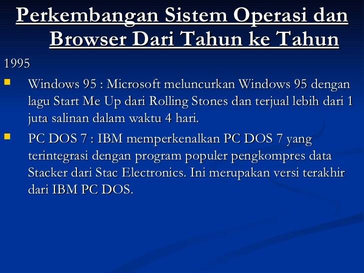 <ul><li>Perkembangan Sistem Operasi dan Browser Dari Tahun ke Tahun </li></ul><ul><li>1995 </li></ul><ul><li>Windows 95 : ...