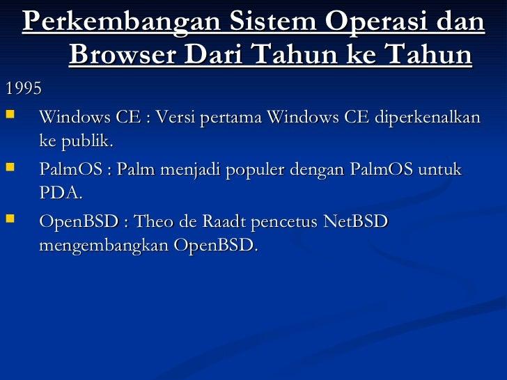 <ul><li>Perkembangan Sistem Operasi dan Browser Dari Tahun ke Tahun </li></ul><ul><li>1995 </li></ul><ul><li>Windows CE : ...