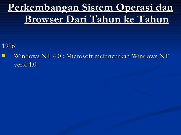 <ul><li>Perkembangan Sistem Operasi dan Browser Dari Tahun ke Tahun </li></ul><ul><li>1996 </li></ul><ul><li>Windows NT 4....