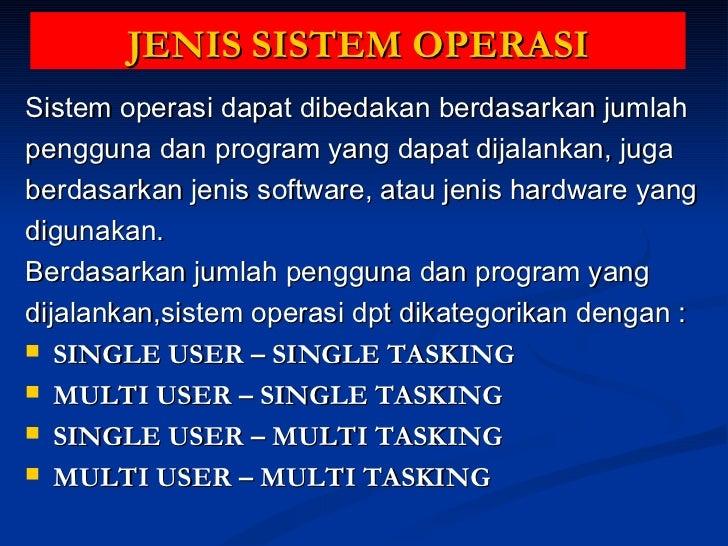 JENIS SISTEM OPERASI <ul><li>Sistem operasi dapat dibedakan berdasarkan jumlah </li></ul><ul><li>pengguna dan program yang...