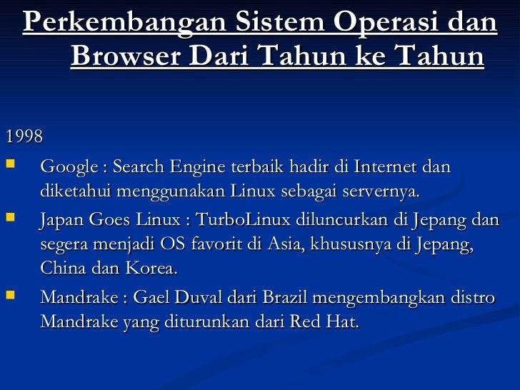 <ul><li>Perkembangan Sistem Operasi dan Browser Dari Tahun ke Tahun </li></ul><ul><li>1998 </li></ul><ul><li>Google : Sear...