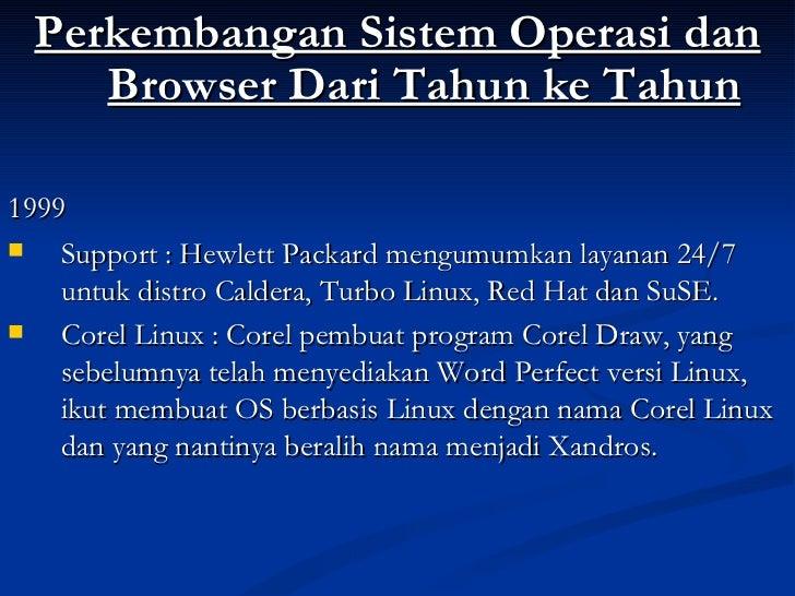 <ul><li>Perkembangan Sistem Operasi dan Browser Dari Tahun ke Tahun </li></ul><ul><li>1999 </li></ul><ul><li>Support : Hew...