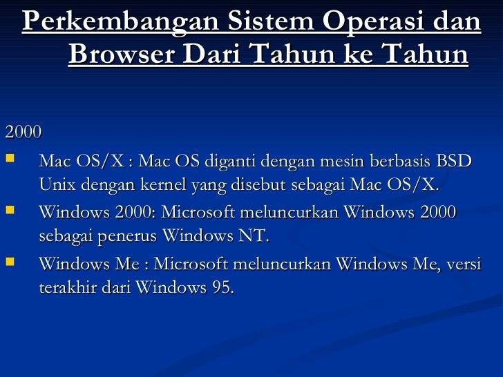 <ul><li>Perkembangan Sistem Operasi dan Browser Dari Tahun ke Tahun </li></ul><ul><li>2000 </li></ul><ul><li>Mac OS/X : Ma...