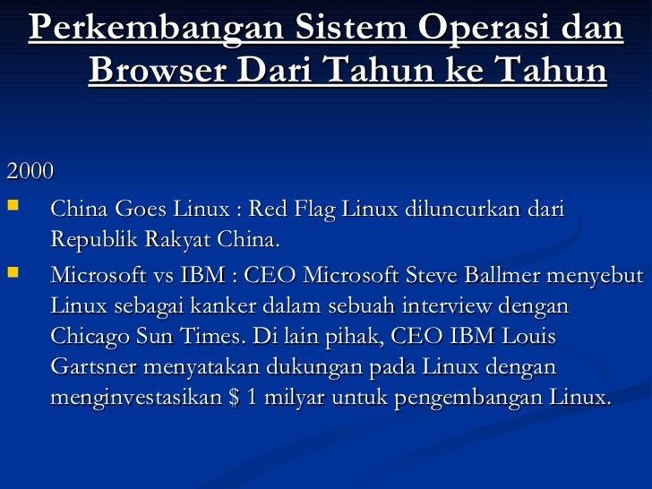 <ul><li>Perkembangan Sistem Operasi dan Browser Dari Tahun ke Tahun </li></ul><ul><li>2000 </li></ul><ul><li>China Goes Li...