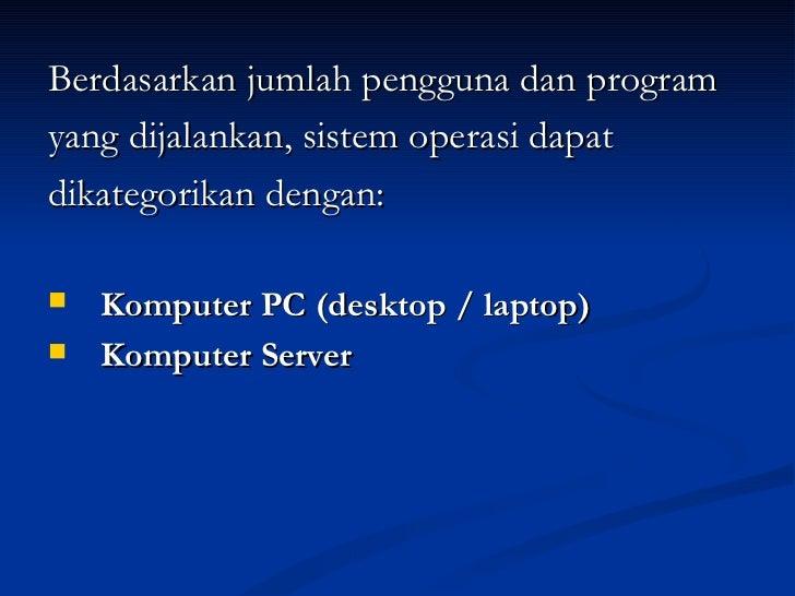 <ul><li>Berdasarkan jumlah pengguna dan program  </li></ul><ul><li>yang dijalankan, sistem operasi dapat  </li></ul><ul><l...