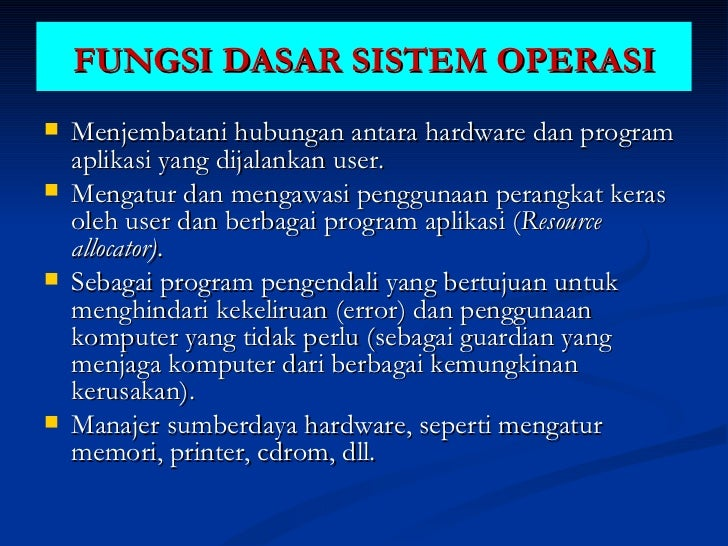 FUNGSI DASAR SISTEM OPERASI <ul><li>Menjembatani hubungan antara hardware dan program aplikasi yang dijalankan user.  </li...