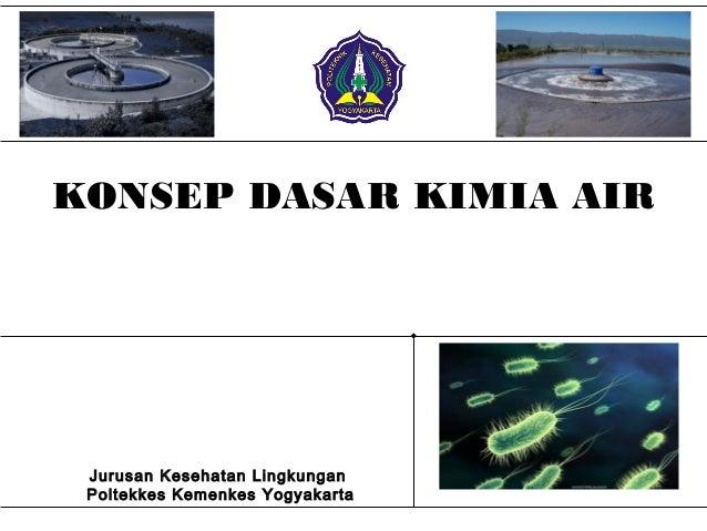 KONSEP DASAR KIMIA AIR Jurusan Kesehatan Lingkungan Poltekkes Kemenkes Yogyakarta