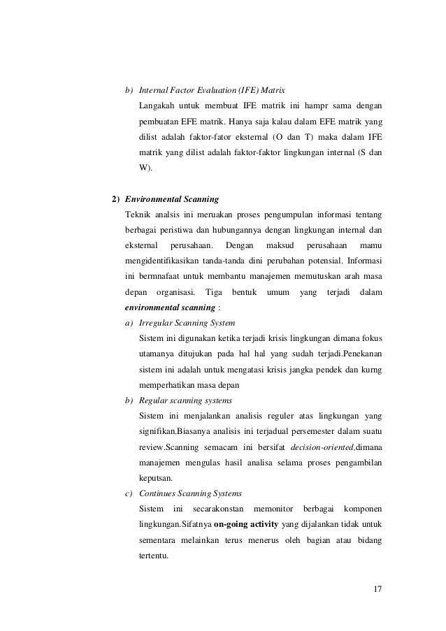 b) Internal Factor Evaluation (IFE) Matrix Langakah untuk membuat IFE matrik ini hampr sama dengan pembuatan EFE matrik. H...