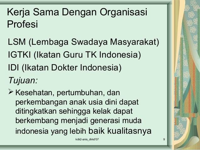Kerja Sama Dengan Organisasi Profesi LSM (Lembaga Swadaya Masyarakat) IGTKI (Ikatan Guru TK Indonesia) IDI (Ikatan Dokter ...