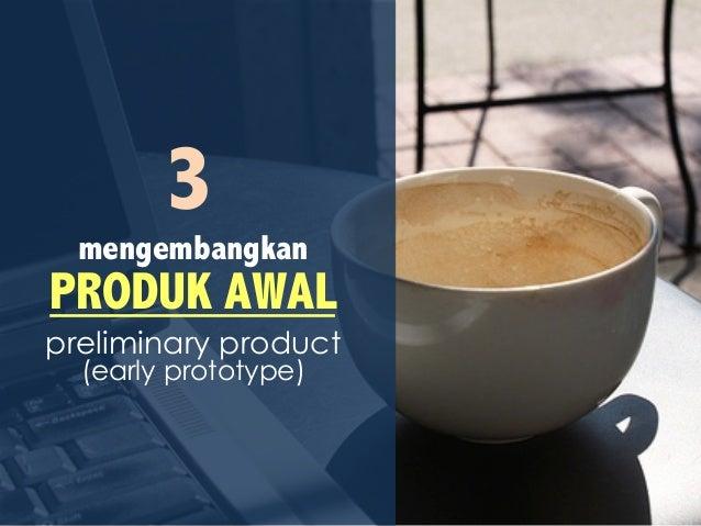 mengembangkan PRODUK AWAL preliminary product (early prototype) 3