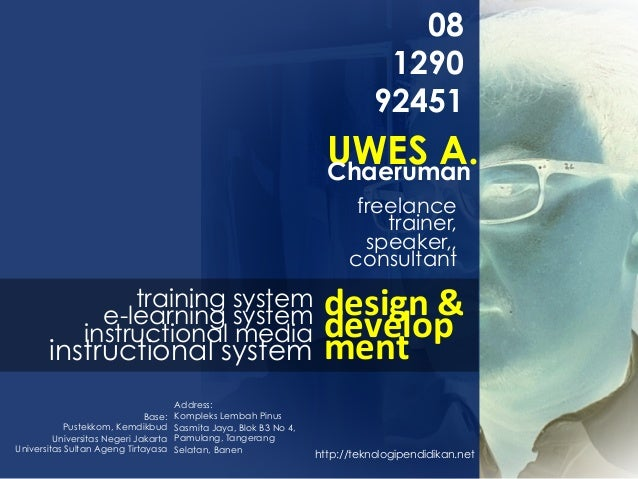 UWES A.Chaeruman 08 1290 92451 freelance trainer, speaker,, consultant http://teknologipendidikan.net Base: Pustekkom, Kem...
