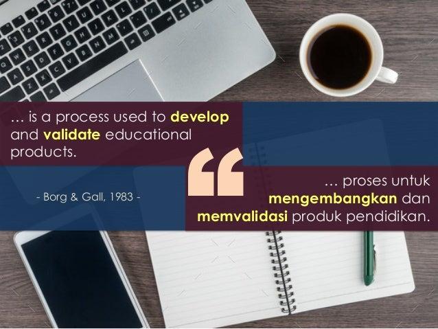 … is a process used to develop and validate educational products. … proses untuk mengembangkan dan memvalidasi produk pend...
