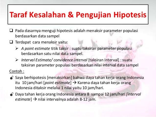 Taraf Kesalahan & Pengujian Hipotesis Pada dasarnya menguji hipotesis adalah menaksir parameter populasi   berdasarkan da...