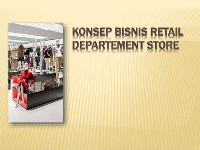1.Memberikan pemahaman dasar mengenai konsep bisnis retail Department Store 2.Memberikan pemahaman dasar mengenai proses b...