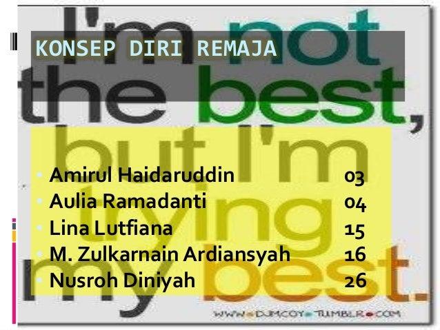 KONSEP DIRI REMAJA• Amirul Haidaruddin         03• Aulia Ramadanti            04• Lina Lutfiana              15• M. Zulkar...