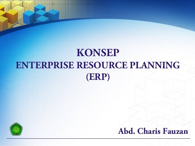 Abd. Charis Fauzan KONSEP ENTERPRISE RESOURCE PLANNING (ERP)