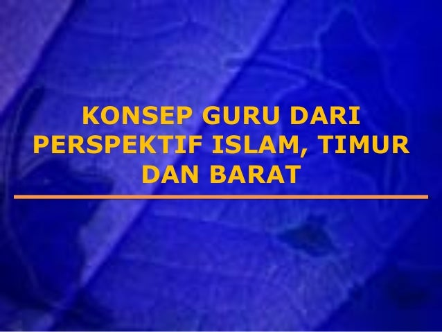 KONSEP GURU DARIPERSPEKTIF ISLAM, TIMURDAN BARAT