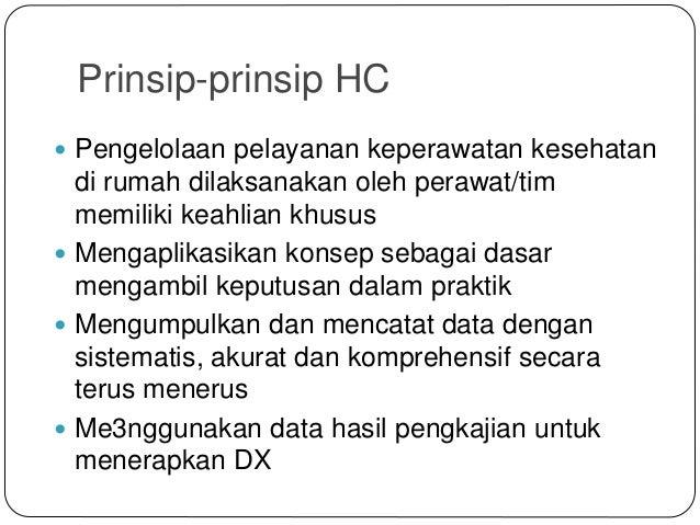 Prinsip-prinsip HC  Pengelolaan pelayanan keperawatan kesehatan di rumah dilaksanakan oleh perawat/tim memiliki keahlian ...