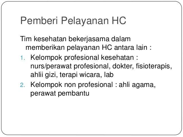 Pemberi Pelayanan HC Tim kesehatan bekerjasama dalam memberikan pelayanan HC antara lain : 1. Kelompok profesional kesehat...