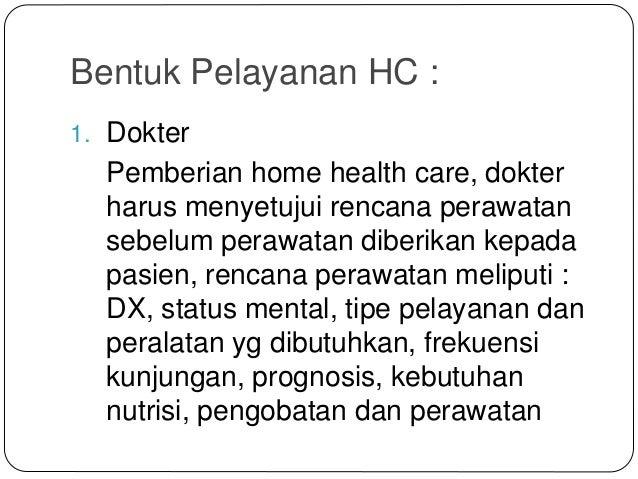 Bentuk Pelayanan HC : 1. Dokter Pemberian home health care, dokter harus menyetujui rencana perawatan sebelum perawatan di...