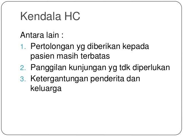Kendala HC Antara lain : 1. Pertolongan yg diberikan kepada pasien masih terbatas 2. Panggilan kunjungan yg tdk diperlukan...