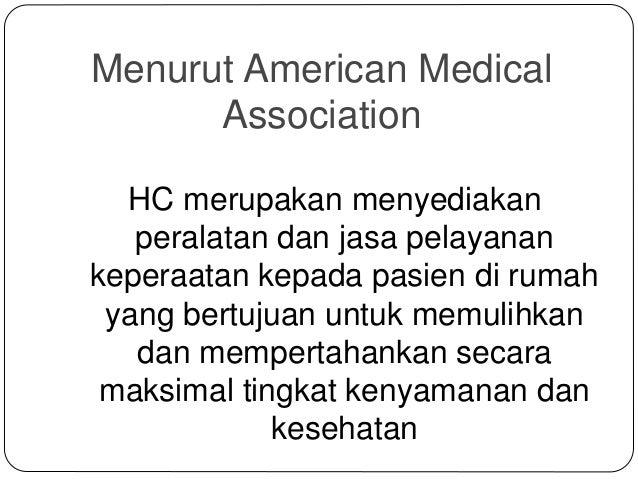 Menurut American Medical Association HC merupakan menyediakan peralatan dan jasa pelayanan keperaatan kepada pasien di rum...