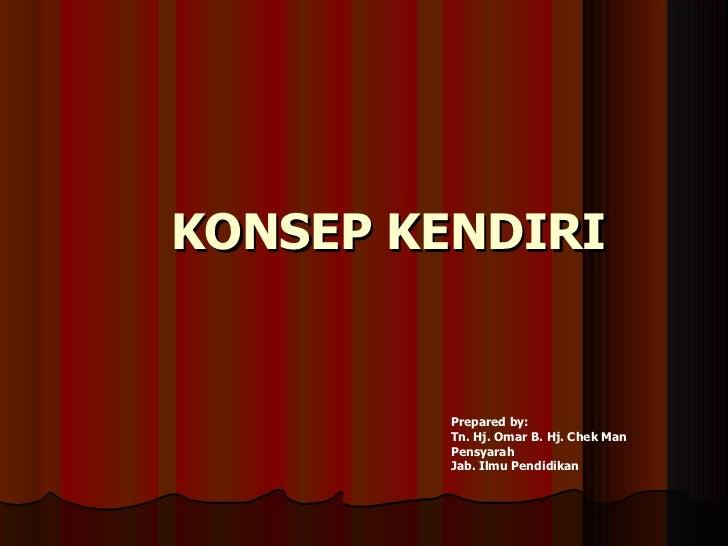 KONSEP KENDIRI Prepared by:  Tn. Hj. Omar B. Hj. Chek Man Pensyarah  Jab. Ilmu Pendidikan