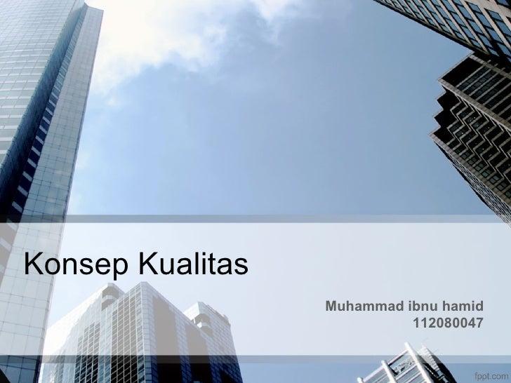 Konsep Kualitas                  Muhammad ibnu hamid                            112080047