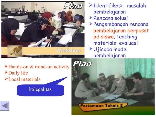  Identifikasi masalah pembelajaran  Rencana solusi  Pengembangan rencana pembelajaran berpusat pd siswa, teaching mater...