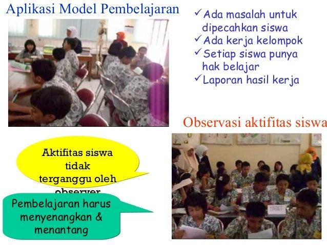 Aplikasi Model Pembelajaran  Ada masalah untuk dipecahkan siswa Ada kerja kelompok Setiap siswa punya hak belajar Lapo...
