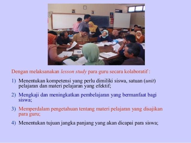 Dengan melaksanakan lesson study para guru secara kolaboratif : 1) Menentukan kompetensi yang perlu dimiliki siswa, satuan...