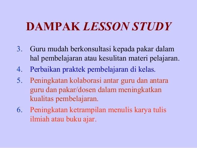 DAMPAK LESSON STUDY 3. Guru mudah berkonsultasi kepada pakar dalam hal pembelajaran atau kesulitan materi pelajaran. 4. Pe...
