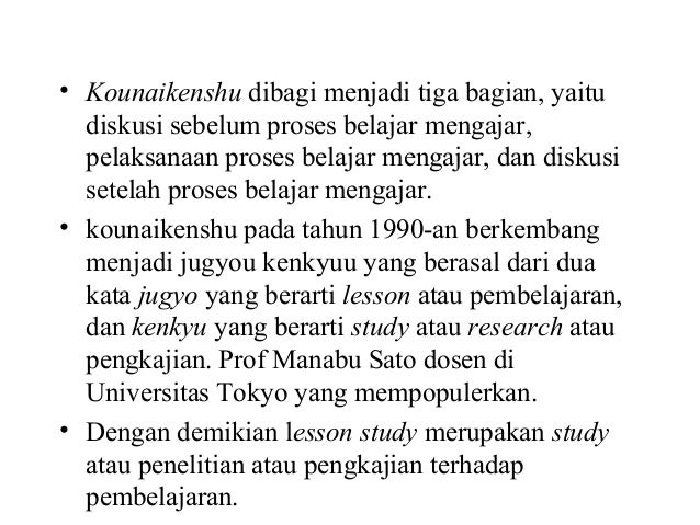 • Kounaikenshu dibagi menjadi tiga bagian, yaitu diskusi sebelum proses belajar mengajar, pelaksanaan proses belajar menga...