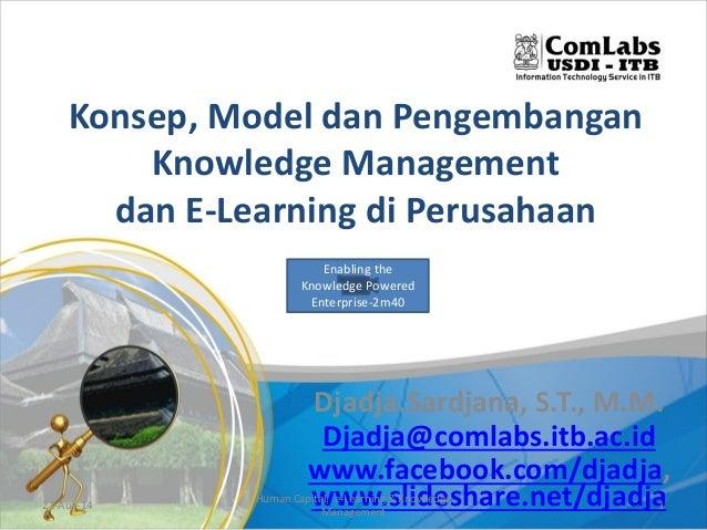 Konsep, Model dan Pengembangan Knowledge Management dan E-Learning di Perusahaan Djadja.Sardjana, S.T., M.M. Djadja@comlab...