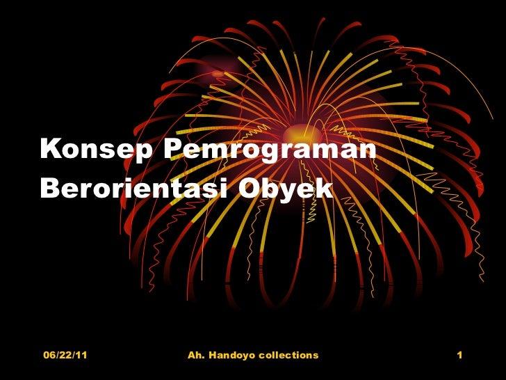 Konsep Pemrograman Berorientasi Obyek 06/22/11 Ah. Handoyo collections