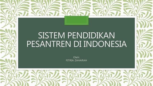 SISTEM PENDIDIKAN PESANTREN DI INDONESIA Oleh: FITRIA ZAHARAH