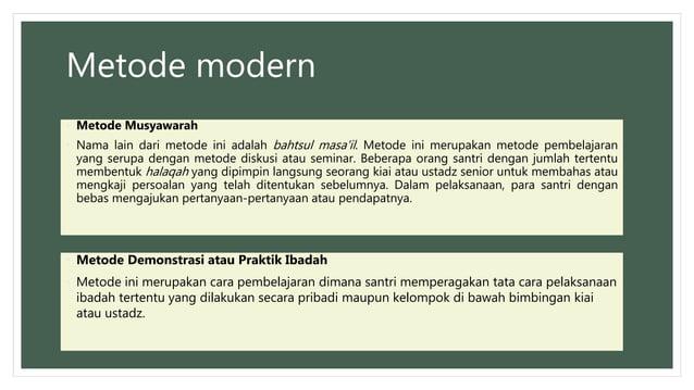 Metode modern • Metode Musyawarah • Nama lain dari metode ini adalah bahtsul masa'il. Metode ini merupakan metode pembelaj...