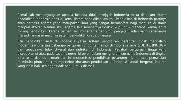 Pemakalah membayangkan apabila Belanda tidak menjajah Indonesia maka di dalam sistem pendidikan Indonesia tidak di kenal s...