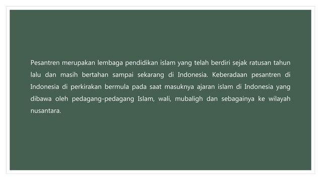 Pesantren merupakan lembaga pendidikan islam yang telah berdiri sejak ratusan tahun lalu dan masih bertahan sampai sekaran...