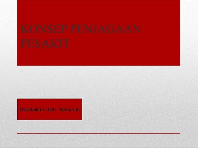 KONSEP PENJAGAAN PESAKIT Disediakan Oleh : Nassruto