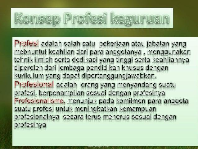 • Profesionalitas, mengacu pada sikap para  anggota profesi terhadap profesinya serta  derajat pengetahuan serta keahlian ...